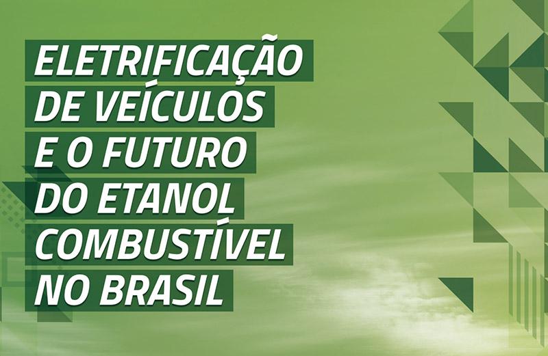 Eletrificação de Veículos e o Futuro do Etanol Combustível no Brasil